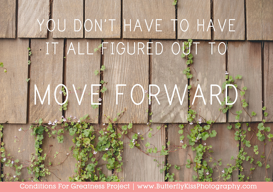 you dont have to have it all figured out to move forward